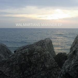Walmartians - Mariner EP