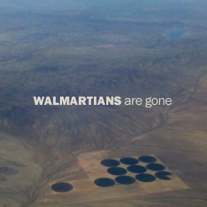 Walmartians - are gone