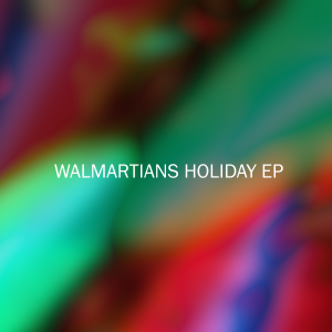 Walmartians - Holiday EP