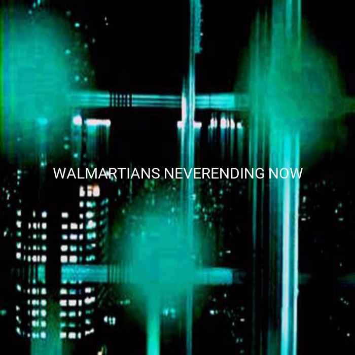 walmartians-neverending-now